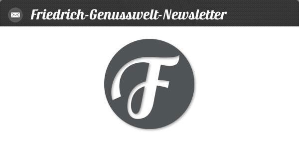 Friedirch-Genusswelt-Newsletter